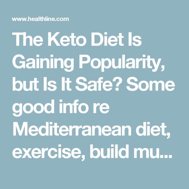 The Keto Diet Is Gaining Popularity, but Is It Safe?  Some good info re Mediterranean diet, exercise, build muscle.