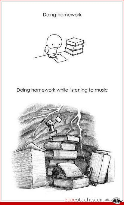 Accurate, I can only concentrate if I'm listening to music.