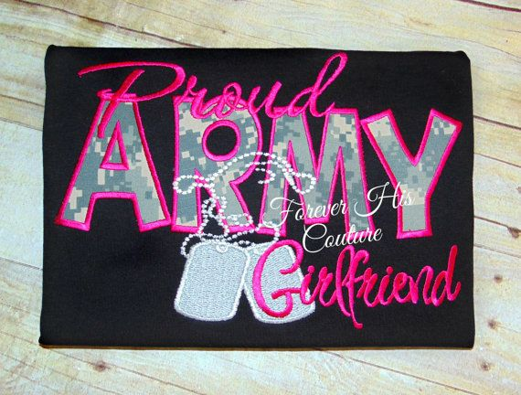 Proud ARMY Girlfriend Shirt  Can be made to say ARMY wife, Army Mom Army sister Etc .Great way to support your soldier at his bootcamp/family day