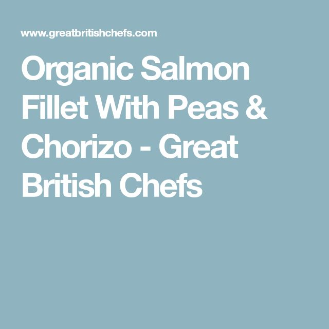 Organic Salmon Fillet With Peas & Chorizo - Great British Chefs