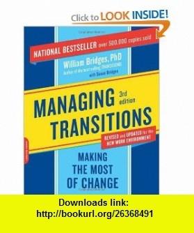 Managing Transitions Making the Most of Change (9780738213804) William Bridges, Susan Bridges , ISBN-10: 0738213802  , ISBN-13: 978-0738213804 ,  , tutorials , pdf , ebook , torrent , downloads , rapidshare , filesonic , hotfile , megaupload , fileserve