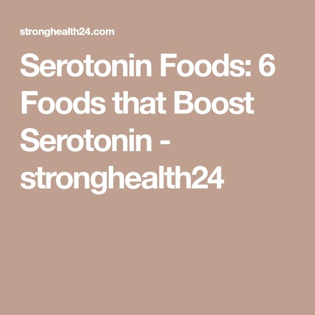 Serotonin Foods: 6 Foods that Boost Serotonin - stronghealth24