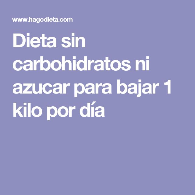 Dieta sin carbohidratos ni azucar para bajar 1 kilo por día