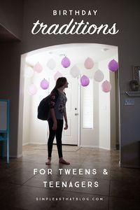 Make your tween / teenager�s birthday even more special  with these simple birthday traditions!