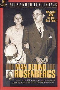 Man behind the Rosenbergs : by the KGB spymaster who was the case officer of Julius Rosenberg, Klaus Fuchs, and helped resolve the Cuban Missile Crisi by  Alexander Feklisov and Sergei Kostin. Classmark: UB271.R92 .F443 2001