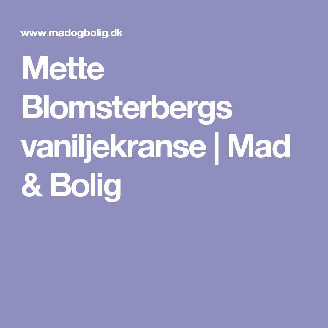 Mette Blomsterbergs vaniljekranse | Mad & Bolig