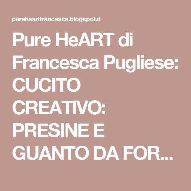Pure HeART di Francesca Pugliese: CUCITO CREATIVO: PRESINE E GUANTO DA FORNO