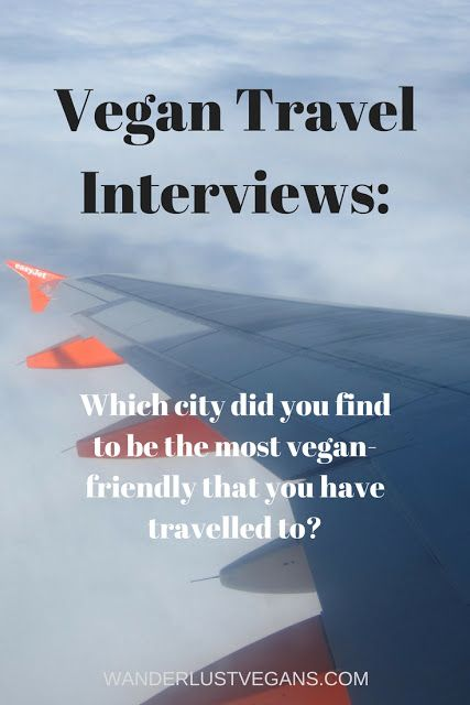 Vegan Travel Interviews: Which city did you find to be the most vegan-friendly that you have travelled to?