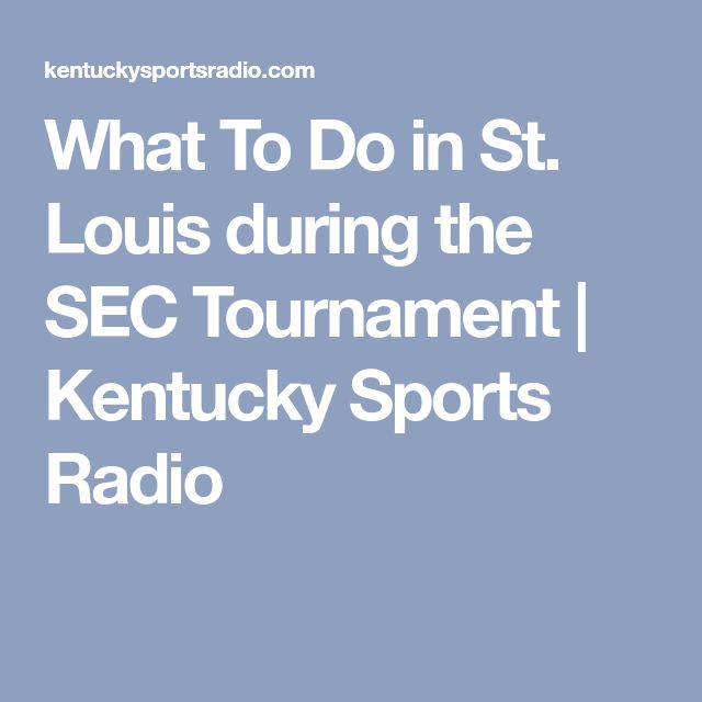 What To Do in St. Louis during the SEC Tournament | Kentucky Sports Radio