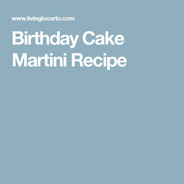 Best 25 Birthday cake martini ideas on Pinterest Martini cake