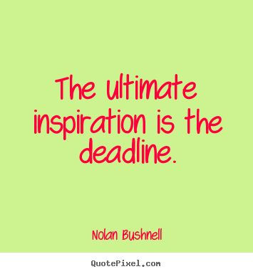 Ultimate Inspiration = Deadline!