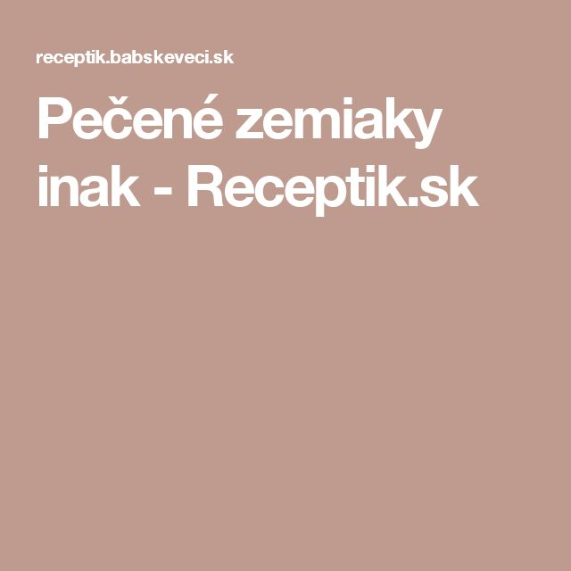 Pečené zemiaky inak - Receptik.sk