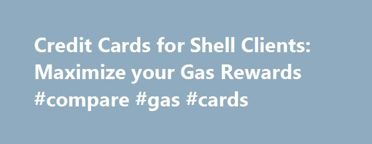 Credit Cards for Shell Clients: Maximize your Gas Rewards #compare #gas #cards http://auto-car.nef2.com/credit-cards-for-shell-clients-maximize-your-gas-rewards-compare-gas-cards/  # Credit Card Offers for Shell Gas Stations BestCreditOffers.com is an independent, advertising-supported website which receives compensation from the credit card issuers and companies whose offers appear on the site. Compensation may impact how and where products appear on our site, including, for example, the…