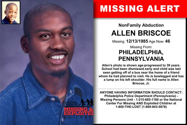 ALLEN BRISCOE, Age Now: 46, Missing: 12/13/1985. Missing From PHILADELPHIA, PA. Case Possible Location: DE, DC, GA, KY, MD, MA, NJ, NY, NC, RI, VA, US. ANYONE HAVING INFORMATION SHOULD CONTACT: Philadelphia Police Department (Pennsylvania) - Missing Persons Unit - 1-215-685-1180.