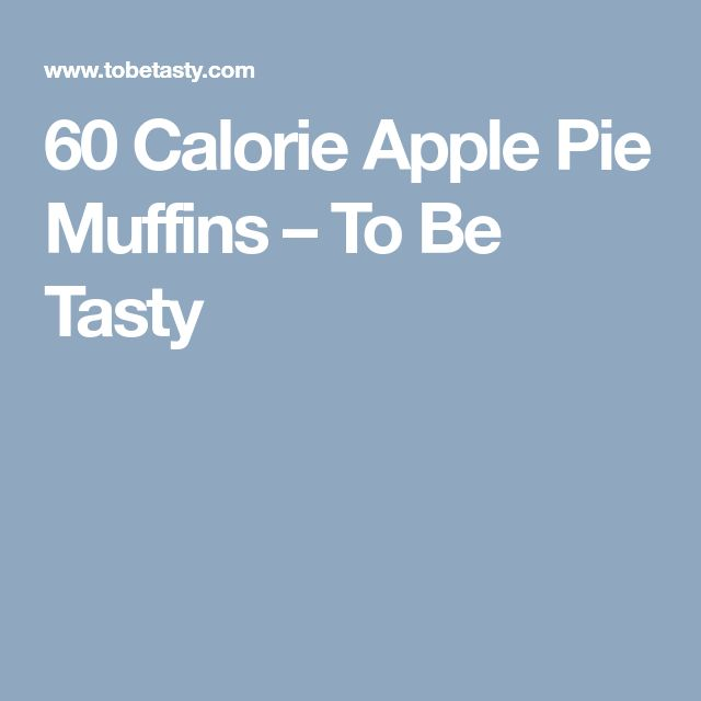 60 Calorie Apple Pie Muffins – To Be Tasty