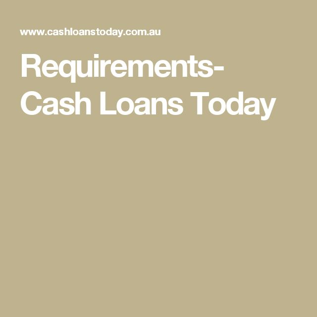 Requirements- Cash Loans Today