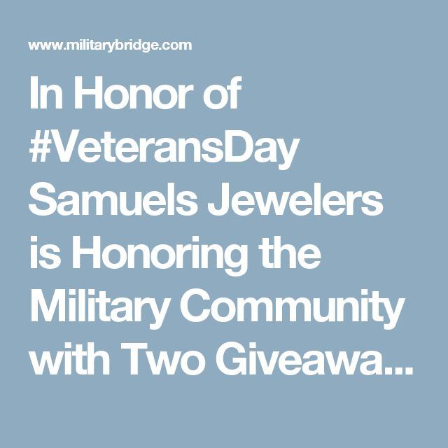In Honor of #VeteransDay Samuels Jewelers is Honoring the Military Community with Two Giveaways Plus a Special Discount!