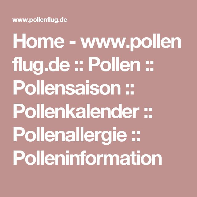 Home-www.pollenflug.de :: Pollen ::  Pollensaison :: Pollenkalender :: Pollenallergie :: Polleninformation