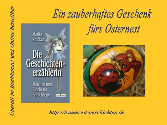 Das Buch »Die Geschichtenerzählerin - Märchen & Fabeln« als kleines Mitbringsel zu Ostern: Auch Erwachsene möchten für kurze Zeit dem Alltag entfliehen und in die Welt der Fantasie eintauchen. Geschichten in humorvoller, teils romantischer, manchmal ironischer oder nachdenklicher Weise märchenhaft verpackt. http://www.amazon.de/Die-Geschichtenerz%C3%A4hlerin-M%C3%A4rchen-Fabeln-Erwachsene/dp/3943650154/ref=sr_1_1?s=books&ie=UTF8&qid=1427388843&sr=1-1&keywords=marika+kr%C3%BCcken