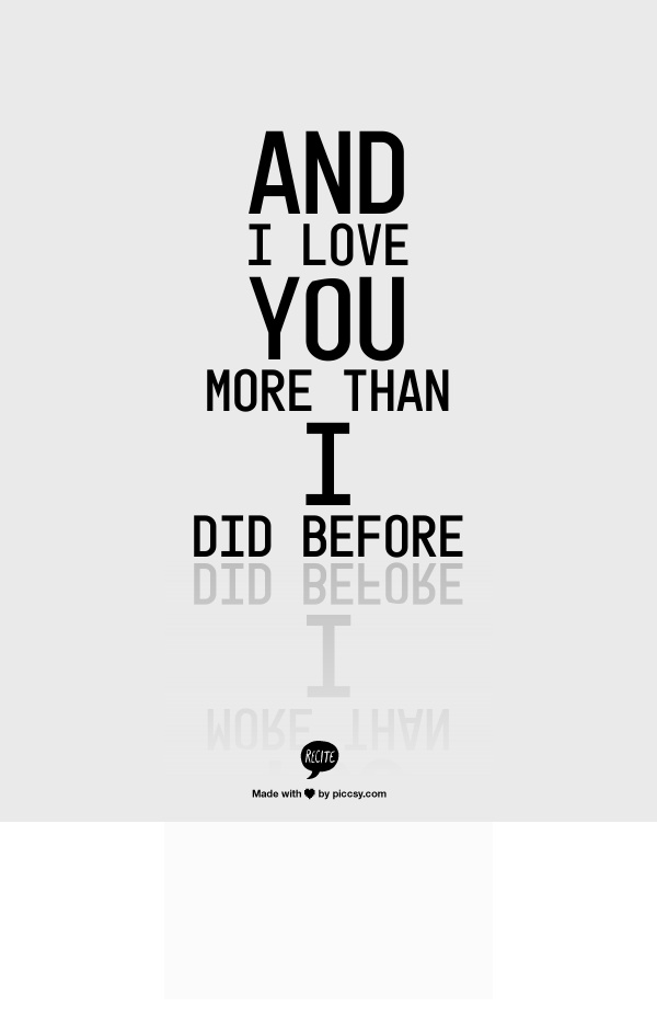 and i love you more than i did before