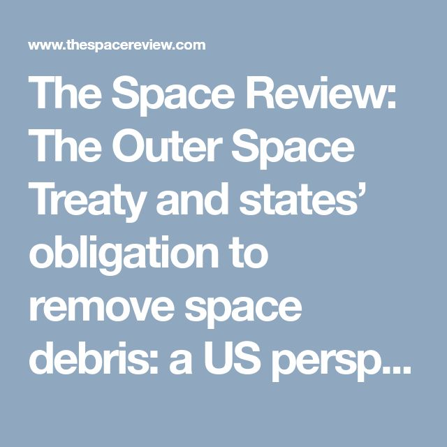 The Space Review: The Outer Space Treaty and states' obligation to remove space debris: a US perspective