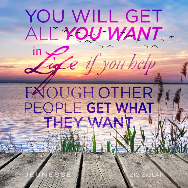 You will get all you want in life if you help enough other people get what they want.       -Zig Ziglar