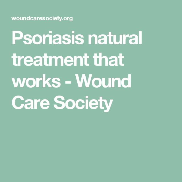 Psoriasis natural treatment that works - Wound Care Society