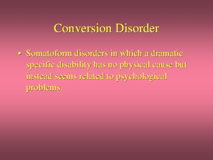 Conversion Disorder defined...my newest diagnosis...wow, they just keep adding up :(