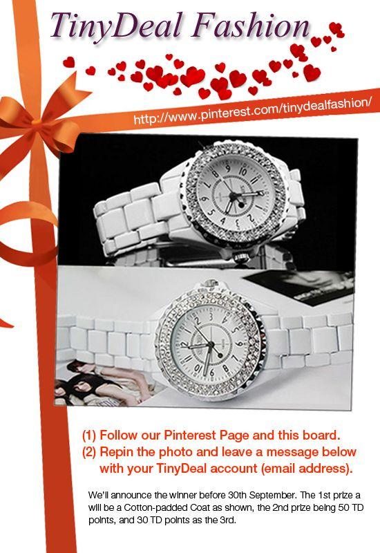 1、	Follow our Pinterest Page and this board. 2、	Repin the photo and leave a message below with your TinyDeal account (email address). We'll announce the winner before 30th September. The 1st prize will be a watch as shown(the most popular and the most repin), the 2nd prize being 50 TD points, and 30 TD points as the 3rd. http://www.tinydeal.com/sinobi-quartz-watch-with-rhinestones-px2gkye-p-44668.html