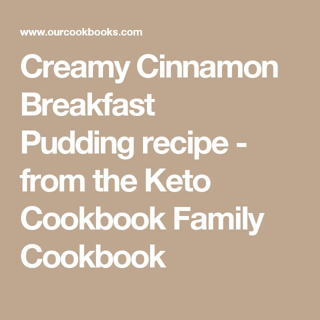 Creamy Cinnamon Breakfast Pudding recipe - from the Keto ...