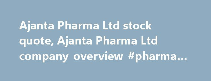 Ajanta Pharma Ltd stock quote, Ajanta Pharma Ltd company overview #pharma #biotech http://pharma.remmont.com/ajanta-pharma-ltd-stock-quote-ajanta-pharma-ltd-company-overview-pharma-biotech/  #ajanta pharma # Ajanta Pharma Ltd (AJPH.NS) Reuters is the news and media division of Thomson Reuters. Thomson Reuters is the world's largest international multimedia news agency, providing investing news, world news, business news, technology news, headline news, small business news, news alerts…