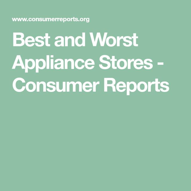 Best and Worst Appliance Stores - Consumer Reports