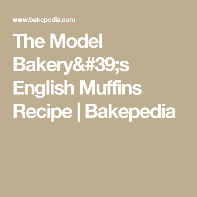 The Model Bakery's English Muffins Recipe | Bakepedia