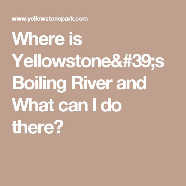 Where is Yellowstone's Boiling River and What can I do there?