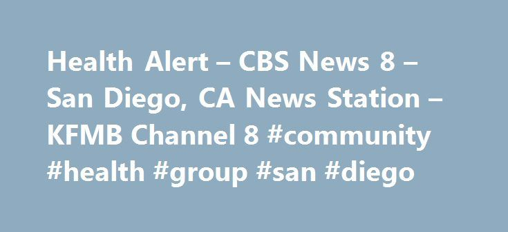 Health Alert – CBS News 8 – San Diego, CA News Station – KFMB Channel 8 #community #health #group #san #diego http://finance.remmont.com/health-alert-cbs-news-8-san-diego-ca-news-station-kfmb-channel-8-community-health-group-san-diego/  # Health Alert – CBS News 8 – San Diego, CA News Station – KFMB Channel 8 Now that we have marked the unofficial start of summer with the Memorial Day weekend – a lot of San Diegans are hitting the gym to get into shape. As result the Nurse Practitioners at…