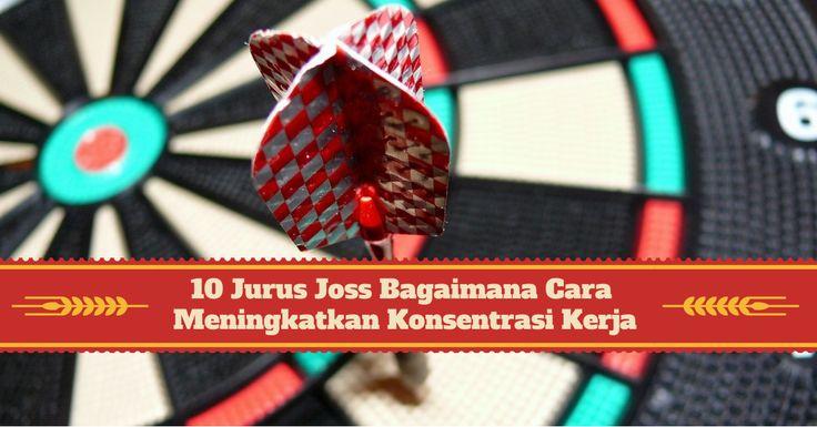 10 Jurus Joss Bagaimana Cara Meningkatkan Konsentrasi Kerja: http://bit.ly/juruskonsen