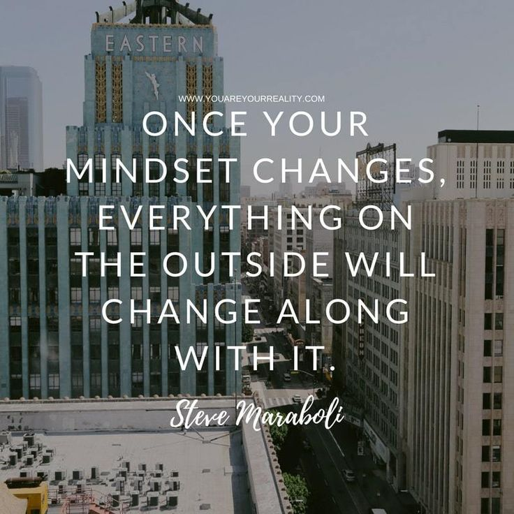 """""""Once your mindset changes, everything on the outside will change along with it."""" - Steve Maraboli"""