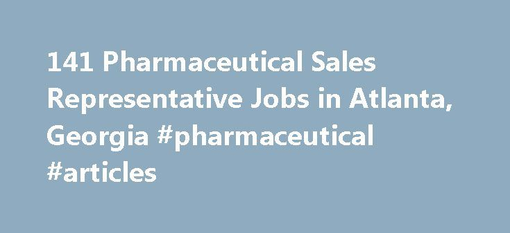 141 Pharmaceutical Sales Representative Jobs in Atlanta, Georgia #pharmaceutical #articles http://pharma.remmont.com/141-pharmaceutical-sales-representative-jobs-in-atlanta-georgia-pharmaceutical-articles/  #pharmaceutical companies in atlanta # Job Search Tips The ZipRecruiter job matching algorithm analyzes millions of jobs from hundreds of job boards to instantly return…