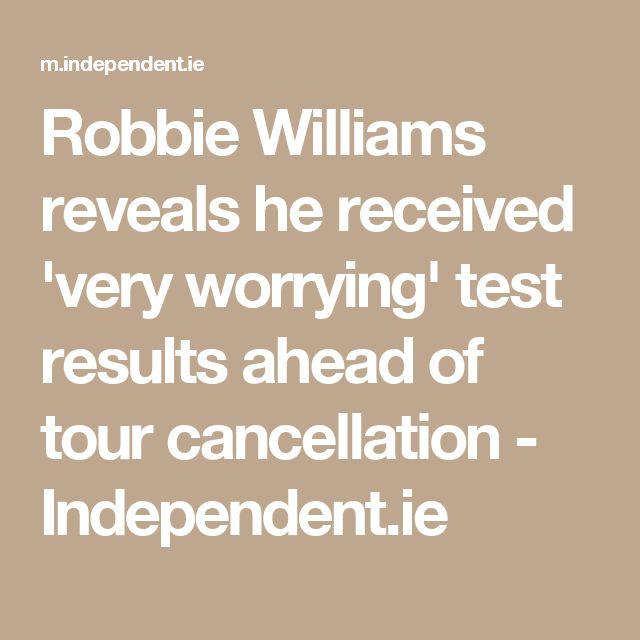Robbie Williams reveals he received 'very worrying' test results ahead of tour cancellation - Independent.ie