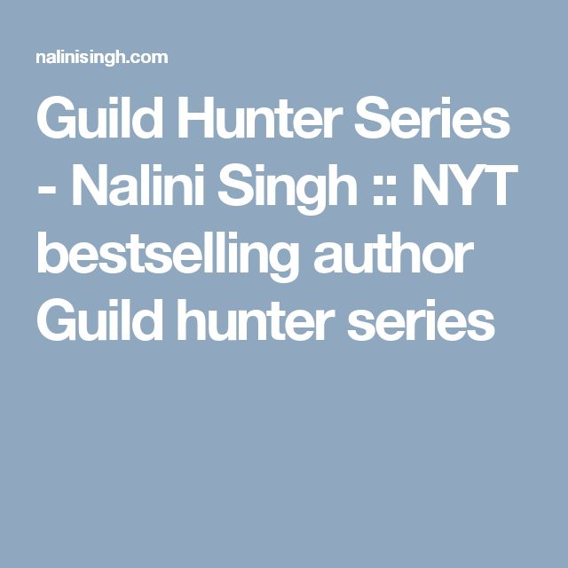 Guild Hunter Series - Nalini Singh :: NYT bestselling author Guild hunter series