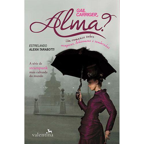 Livro - Alma? Um Romance Sobre Vampiros, Lobisomens e Sombrinhas - Coleção O Protetorado da Sombrinha