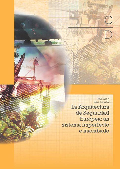 La arquitectura de seguridad europea : un sistema imperfecto e inacabado / Francisco J. Ruiz González Madrid : Ministerio de Defensa, Secretaría General Técnica, 2015
