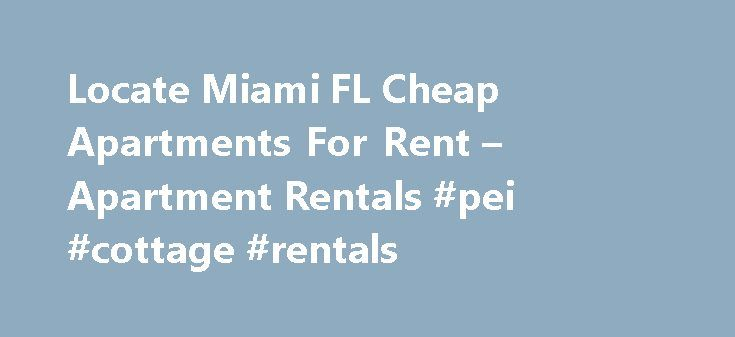 Locate Miami FL Cheap Apartments For Rent – Apartment Rentals #pei #cottage #rentals http://renta.nef2.com/locate-miami-fl-cheap-apartments-for-rent-apartment-rentals-pei-cottage-rentals/  #cheap rent # Cheap Apartments in Miami, FL Camden Brickell Camden Brickell is urban high-rise living at its best. Our studio, one and two bedroom apartment hom. 14727 SW 46th Ln, Miami FL Park Plaza Apartments Fountainbleau Milton Vista Verde at Deerwood Flamingo South Beach North Tower Hammocks Place…
