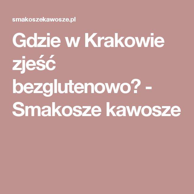 Gdzie w Krakowie zjeść bezglutenowo? - Smakosze kawosze