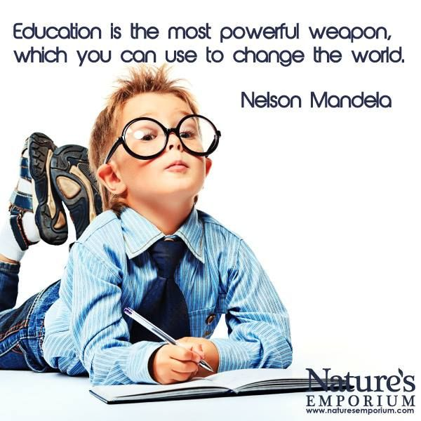 Education is the most poewrful weapon, which you can use to change the world. - Nelson Mandela - Nature's Emporium