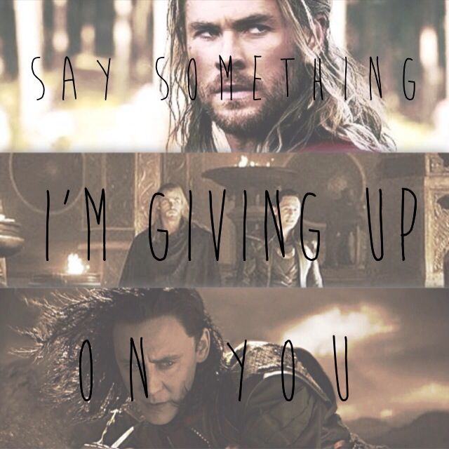 Thor and Loki with lyrics from Say Something by A Great Big World and Christina Aguilera