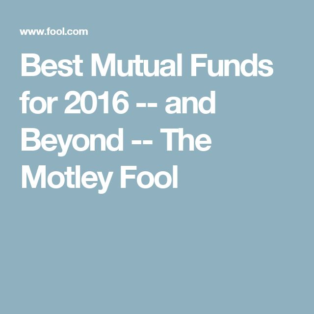 best mutual funds for 2016 and beyond the motley fool