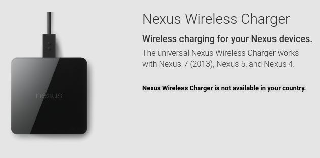 Nexus Wireless Charger removed from Google Play in Australia.  After launching on Google Play in Australia just over a year ago, the Nexus Wireless Charger is now no longer available on Google Play in Australia, with the product page now showing availability as 'Nexus Wireless Charger is not available in your country'. [READ MORE HERE]