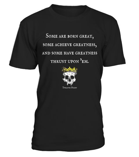 """# Shakespeare Quote From Twelfth Night T-Shirt .  Special Offer, not available in shops      Comes in a variety of styles and colours      Buy yours now before it is too late!      Secured payment via Visa / Mastercard / Amex / PayPal      How to place an order            Choose the model from the drop-down menu      Click on """"Buy it now""""      Choose the size and the quantity      Add your delivery address and bank details      And that's it!      Tags: This Shakespeare quote shirt is from…"""