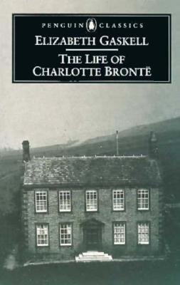 The Life Of Charlotte Bronte, by her friend Elizabeth Gaskell